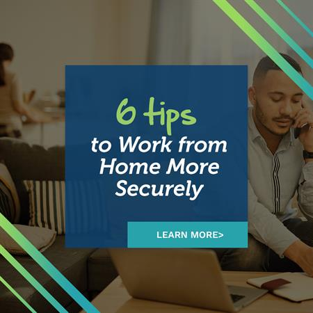 Six Tips for Working from Home More Securely